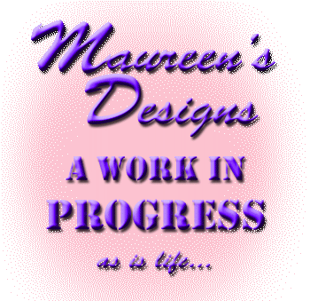 Maureen's site is a work in progress. As is Life...